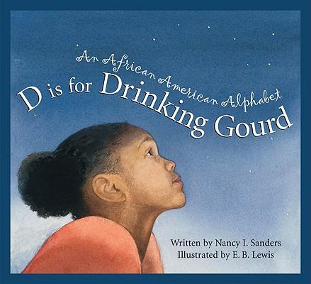 D Is for Drinking Gourd By Sanders, Nancy I./ Lewis, E. B. (ILT)